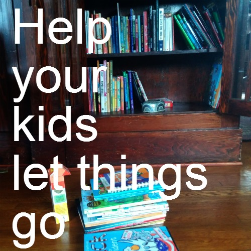 help-your-kids-let-things-go